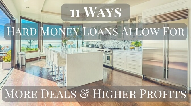 11 Ways Hard Money Loans Allow For More Deals & Higher Profits