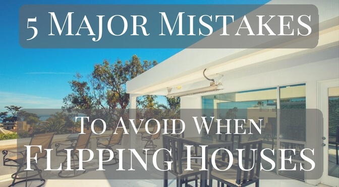 5 major mistakes to avoid when flipping houses