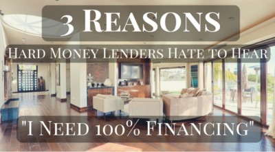 3 Reasons Hard Money Lenders Hate To Hear I Need 100% Financing