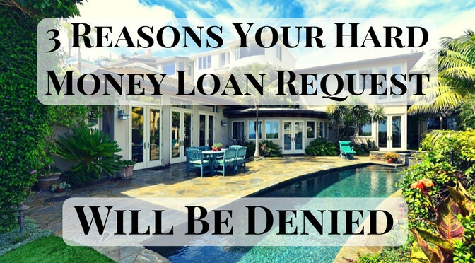 3 Reasons Your Hard Money Loan Request Will Be Denied