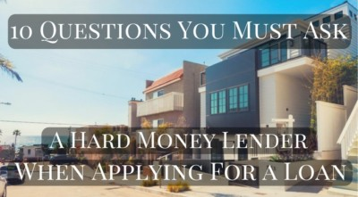 10 Questions You Must Ask A Hard Money Lender When Applying For A Loan