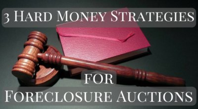 3 Hard Money Loan Strategies for Foreclosure Auctions