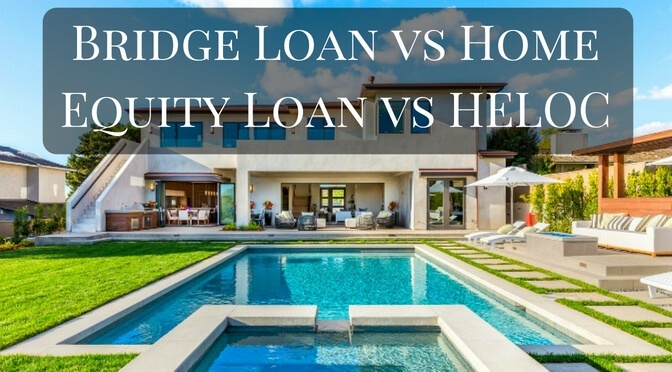 Bridge Loan vs Home Equity Loan vs HELOC