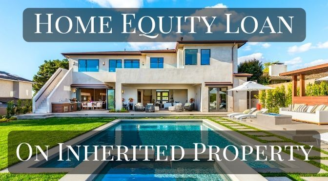 Home Equity Loan on Inherited Property – Inherited a House with No Mortgage