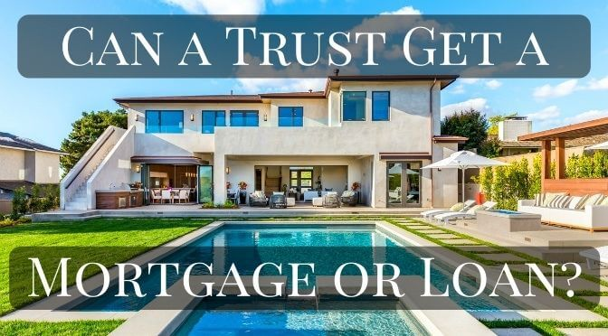 Can a trust get a mortgage or loan
