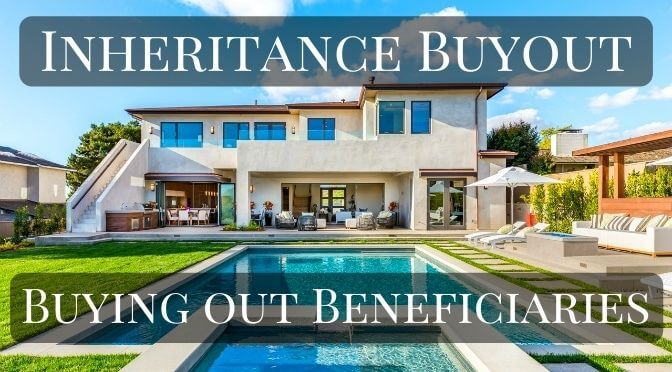 Inheritance buyout - buying out other beneficiaries
