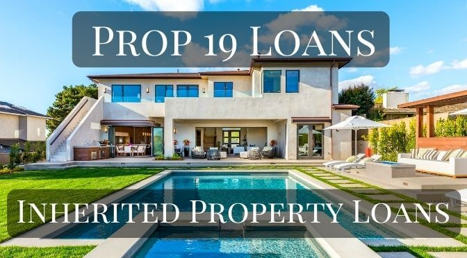 Prop 19 Loans - Inherited Property Loans for Irrevocable Trusts & Estates