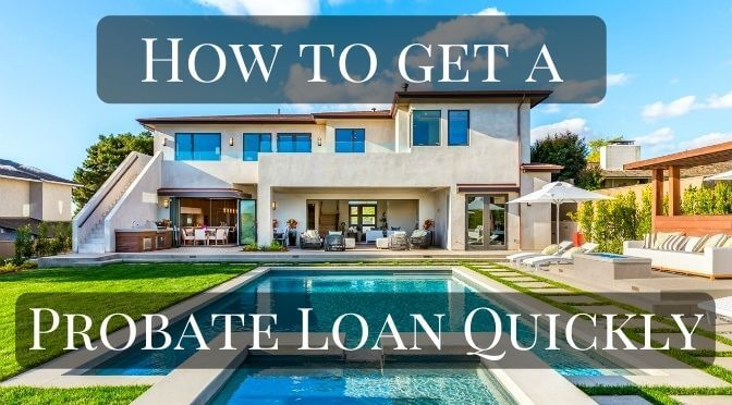 How to get a probate loan quickly