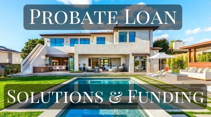 Probate loan solutions & funding