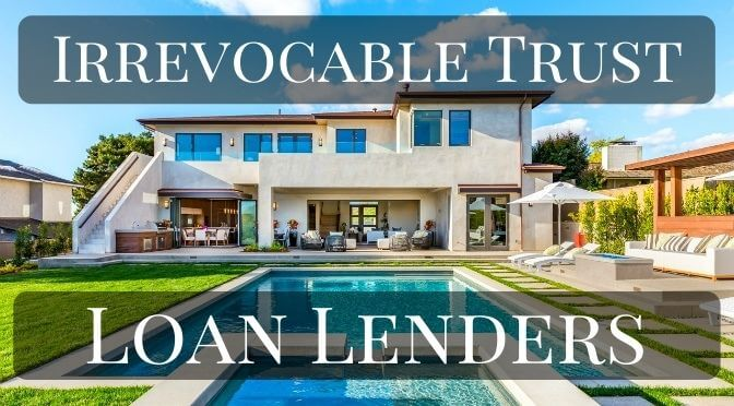 Irrevocable Trust Loan Lenders